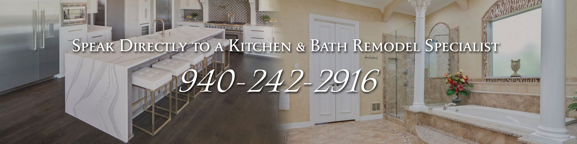 Speak directly to a kitchen & bath remodel specialist now! 940-242-2916